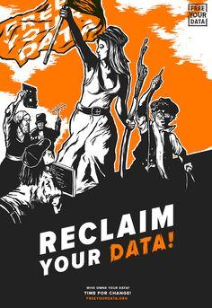 Reclaim Your Data! Free Your Data. http://freeyourdata.org
