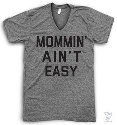 Mommin' ain't easy! V neck edition!