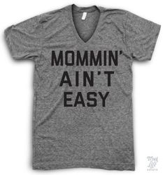 Mommin' ain't easy! V neck edition!