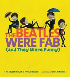 The Beatles Were Fab (And They Were Funny) by Kathleen Krull and Paul Brewer, illustrated by Stacy Innerst