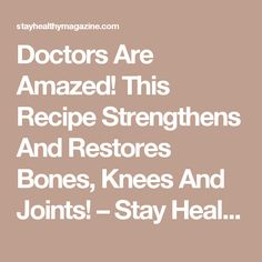 Doctors Are Amazed! This Recipe Strengthens And Restores Bones, Knees And Joints! – Stay Healthy Magazine