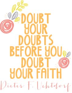 Doubt Your Doubts Before You Doubt Your Faith. Free Printable!