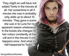 They might as well have not added Tonks in the movies at all. Her screentime in all 4 movies she was in probably only adds up to about 15 minutes. Tonks Harry Potter, Harry Potter Facts, Harry Potter Quotes, Harry Potter Books, Remus And Sirius, Diy Fashion Hacks, Mischief Managed, Hogwarts, Natalia Tena