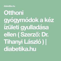 Otthoni gyógymódok a kéz ízületi gyulladása ellen ( Szerző: Dr. Tihanyi László ) | diabetika.hu Kuroko, Arthritis, Healthy, Anna, Health