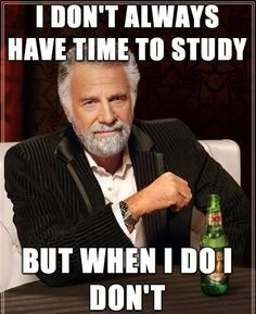 Funny images of the day -71 pics- I Don't Always Have The Time To Study But When I Do I ...