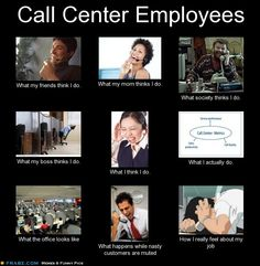 Call Center Employees... - Meme Generator What i do