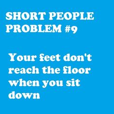 And then tall people get mad at me at work when they go to sit down in my chair and it's on the floor. Maybe next time I should tell then it's rude to leave it up so high! Short People Problems, Short Girl Problems, Short People Humor, Life Problems, Short Person, Def Not, Hilario, I Can Relate, Story Of My Life