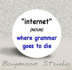 Internet (noun) - Where Grammar Goes to Die - PINBACK BUTTON - 1.25 inch round