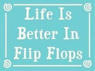 Summer Beach Quote - Life is Better in Flip Flops