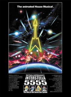"""Interstella 5555: The 5tory of the 5ecret 5tar 5ystem"" (2003). País: Japón. Director:  Kazuhisa Takenouchi. Música: Daft Punk Animation"