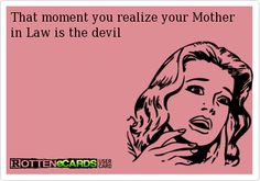 That moment you realize your Mother in Law is the devil