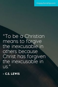"""""""To be a Christian means to forgive the inexcusable in others because Christ has…"""