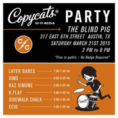 Copycats Hi-Fi Media | Saturday, March 21, 2015 | 2-8pm | The Blind Pg: 317 E. 6th St., Austin, TX 78701 | Free showcase; no badge required; Later Babes, Sims, Raz Simone, K. Flay, Sidewalk Chalk, and Ecid | Details & lineup: https://www.facebook.com/events/579097438894379/