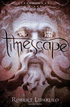 Timescape: Dreamhouse Kings, Book #4 by Robert Liparulo