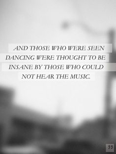 And those who were seen dancing were thought to be insane by those who could not hear the music!