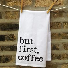 But First, Coffee Kitchen Towel - perfect for cleaning up the spills that occur BEFORE your first cup!