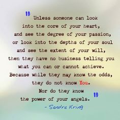 ...While they know the odds, they do not KNOW U. Nor do they know the power of YOUR angels. ~Sandra Kring #quote