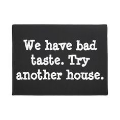 #funny - #We have bad taste.  Try another house. Doormat