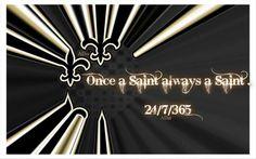 Once A Saint Always A Saint-New Orleans Saints Fan 24/7/365 Days A Year.
