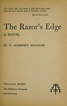 W. Somerset Maugham's The Razor's Edge - I don't want to live in a big house with a new car every year with a bunch of friend that live on a big house and have a new car every year