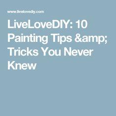 LiveLoveDIY: 10 Painting Tips & Tricks You Never Knew