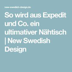 So wird aus Expedit und Co. ein ultimativer Nähtisch  | New Swedish Design