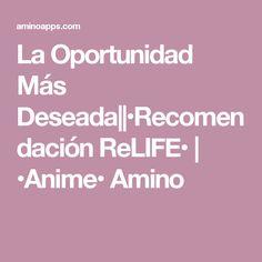 La Oportunidad Más Deseada||•Recomendación ReLIFE• | •Anime• Amino Relife Anime, Anime Amino, Students, Opportunity, Feelings