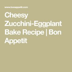 Cheesy Zucchini-Eggplant Bake Recipe | Bon Appetit