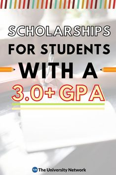 If you have a grade point average of 3.0 (or higher), you qualify for the below 22 scholarships.