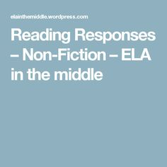 Reading Responses – Non-Fiction – ELA in the middle