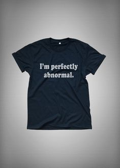 I'm perfectly abnormal • Sweatshirt • Clothes Casual Outift for • teens • movies • girls • women •. summer • fall • spring • winter • outfit ideas • hipster • dates • school • parties • Tumblr Teen Fashion Print Tee Shirt