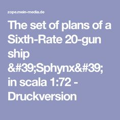 The set of plans of a Sixth-Rate 20-gun ship 'Sphynx' in scala 1:72 - Druckversion