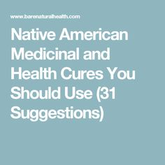 Native American Medicinal and Health Cures You Should Use (31 Suggestions)