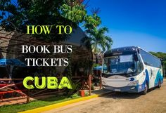 Everything you need to know about booking bus tickets in Cuba. Don't fret about booking in advance, we share with you the best way to book tickets.