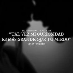 """""""Tal vez mi curiosidad es más grande que tu miedo"""""""
