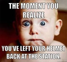 Wacky Wednesday: The moment you realize you've left your helmet back at the station.