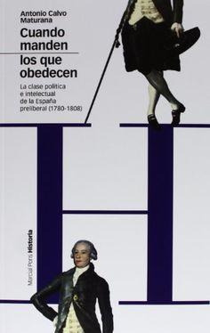 Cuando manden los que obedecen : la clase política e  intelectual de la España preliberal (1780-1808),  2013 http://absysnet.bbtk.ull.es/cgi-bin/abnetopac01?TITN=495571