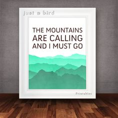The mountains are calling and I must go - printable poster, John Muir quote, inspirational, green wall decor, climbing gift-INSTANT DOWNLOAD...