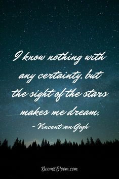 I know nothing with any certainty but the sight of the stars makes me dream quote by Vincent van Gogh. #VincentvanGogh #Quotes #InspirationalQuotes #ArtQuotes #Creativity