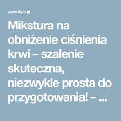Mikstura na obniżenie ciśnienia krwi – szalenie skuteczna, niezwykle prosta do przygotowania! – Dylo.pl Health, Health Care, Salud
