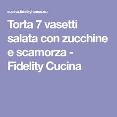 Torta 7 vasetti salata con zucchine e scamorza - Fidelity Cucina