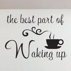 The best part of waking up....