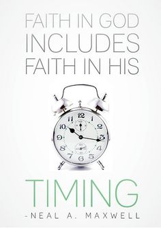 Faith in God includes faith in his timing - this is one I need to work on!