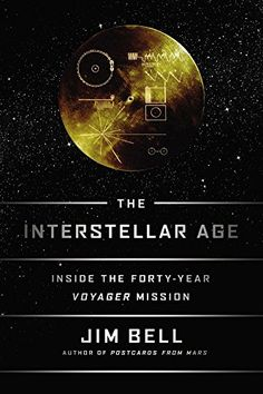 The Interstellar Age: Inside the Forty-Year Voyager Mission by Jim Bell  Walter Sci/Eng Library Sci/Eng Books (Level F) (QB601 .B45 2015 )