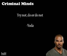 Try not, do or do not--Yodo said by D. Watch Criminal Minds, Criminal Minds Memes, Spencer Reid Criminal Minds, Amazing Quotes, Best Quotes, Life Quotes, Crimal Minds, Behavioral Analysis, Mind Thoughts