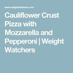 Cauliflower Crust Pizza with Mozzarella and Pepperoni | Weight Watchers