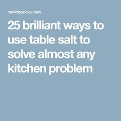 25 brilliant ways to use table salt to solve almost any kitchen problem