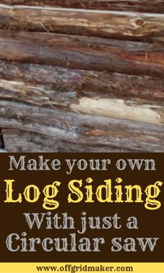How to Mill Log Siding Without a Sawmill Off Grid House, Off Grid Cabin, Off Grid Homestead, Luxury Log Cabins, Log Cabin Living, Log Siding, Garage Shed, Alternative Energy Sources, Renewable Sources Of Energy