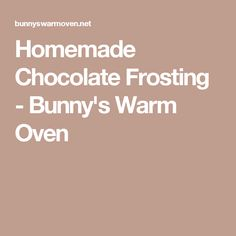 Homemade Chocolate Frosting - Bunny's Warm Oven