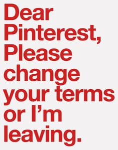 "Please change your terms, Pinterest.  I love  ""pinning"" but I don't really know what I may be getting myself into!"